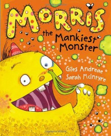 Morris the Mankiest Monster - Giles Andreae, Sarah McIntyre