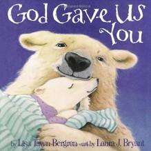 God Gave Us You - Lisa Tawn Bergren,Laura J. Bryant