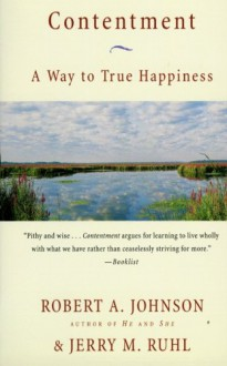 Contentment: A Way to True Happiness - Robert A. Johnson,Jerry M. Ruhl
