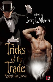 Tricks of the Trade: Magical Gay Erotica - Jerry L. Wheeler, Jeff Mann, Joseph Baneth Allen, Ralph Seligman, William Holden, Logan Zachary, Lewis DeSimone, Rob Rosen, Jay Neal, Xavier Axelson, Todd Gregory, Nathan Burgoine, Dale Chase, Mel Bossa