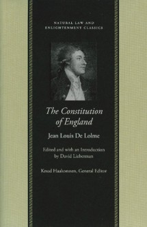 The Constitution of England - Jean Louis De Lolme, Jean Louis De Lolme