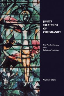Jung's Treatment of Christianity: The Psychotherapy of a Religious Tradition - Murray Stein