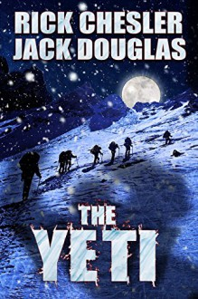The Yeti: A Novel - Rick Chesler,Jack Douglas