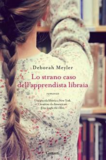 Lo strano caso dell'apprendista libraia (Garzanti Narratori) - Deborah Meyler,Claudia Marseguerra