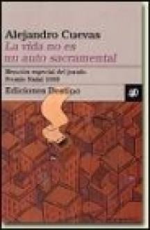 La Vida No Es Un Auto Sacramental (Coleccion Ancora Y Delfin) (Spanish Edition) - Alejandro Cuevas