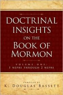 Doctrinal Insights to the Book of Mormon, Vol. 1 - K. Douglas Bassett, K. Douglas Baddett