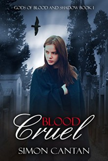 Blood Cruel (Gods of Blood and Shadow Book 1) - Simon Cantan