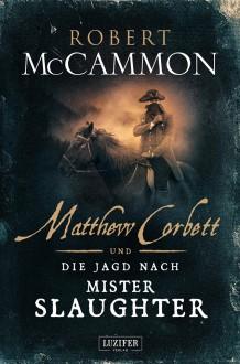Matthew Corbett und die Jagd nach Mister Slaughter - Robert McCammon