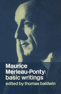 Maurice Merleau-Ponty: Basic Writings - Maurice Merleau-Ponty, Thomas Baldwin