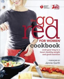 American Heart Association The Go Red For Women Cookbook: Cook Your Way to a Heart-Healthy Weight and Good Nutrition - American Heart Association