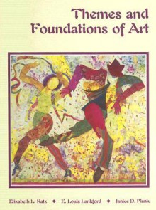 Themes and Foundations of Art - Elizabeth L. Katz, E. Louis Lankford, Janice D. Plank