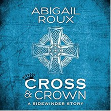 Cross & Crown - Abigail Roux,Brock Thompson