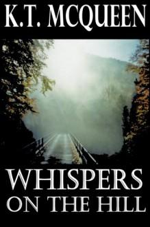 Whispers On The Hill - K T McQueen, Graeme Parker, Kensington Gore