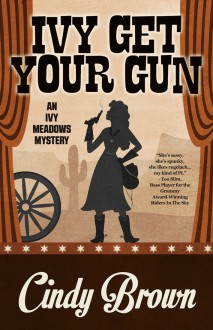 Ivy Get Your Gun (An Ivy Meadows Mystery) (Volume 4) - Cindy Brown