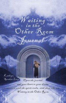 Waiting in the Other Room Journal - Kathryn Speakes-Large