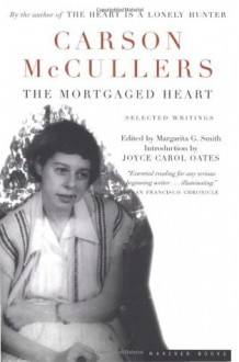 The Mortgaged Heart - Carson McCullers,Margarita G. Smith,Joyce Carol Oates