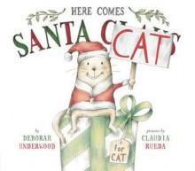 Here Comes Santa Cat - Claudia Rueda, Deborah Underwood