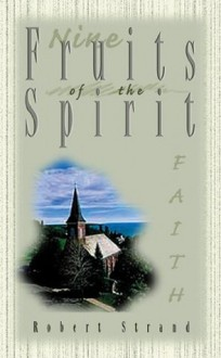 Faithfulness (Nine Fruits of the Spirit: A Bible Study on Developing Christian Character) - Robert Strand
