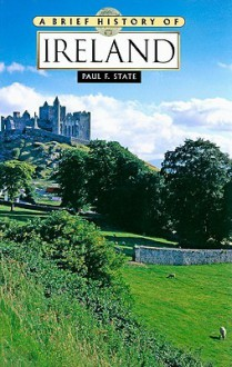 A Brief History of Ireland - Paul State