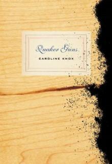 Quaker Guns - Caroline Knox