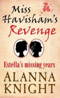 Miss Havisham's Revenge, Estella's Missing Years - Alanna Knight