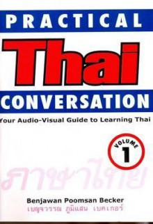 Practical Thai Conversation: Volume 1: Your Audio-Visual Guide to Learning Thai [With Booklet] - Benjawan Poomsan Becker