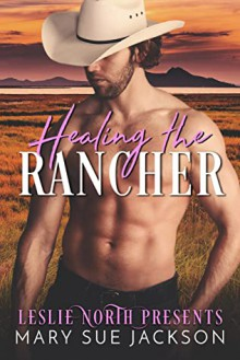 Healing the Rancher - Leslie North,Mary Sue Jackson