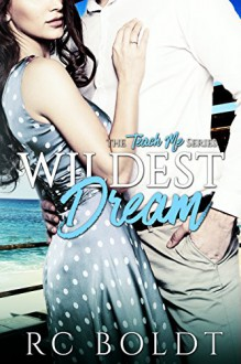Wildest Dream (Teach Me Book 1) - R.C. Boldt