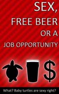 Sex, Free Beer or a Job Opportunity - Trevor Mcinsley