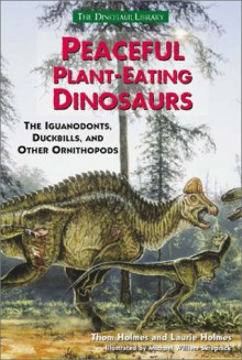 Peaceful Plant Eating Dinosaurs: The Iguanodonts, Duckbills, And Other Ornithopods - Thom Holmes, Laurie Holmes
