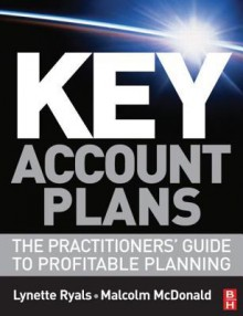 Key Account Plans: The Practitioners' Guide to Profitable Planning - Lynette Ryals, Malcolm McDonald