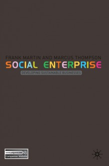Social Enterprise: Developing Sustainable Businesses - Frank Martin, Marcus Thompson