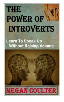 The Power Of Introverts: Learn To Speak Up Without Raising Volume - Megan Coulter
