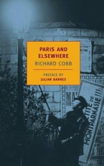 Paris and Elsewhere - Julian Barnes, Richard Cobb, David Gilmour