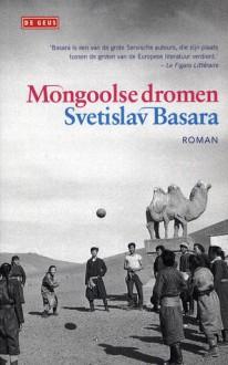 Mongoolse dromen - Svetislav Basara, Roel Schuyt