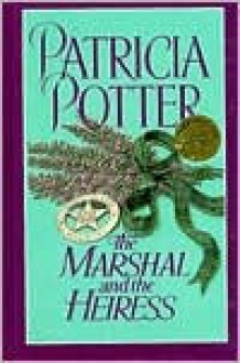 The Marshal and the Heiress - Patricia Potter