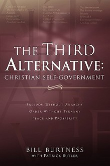 The Third Alternative: Christian Self-Government - Bill Burtness, Patrick Butler