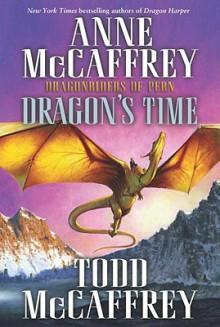 Dragon's Time: Dragonriders of Pern - Anne McCaffrey,Todd J. McCaffrey