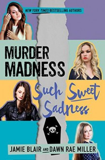 Murder Madness Such Sweet Sadness - Dawn Rae Miller,Jamie Blair