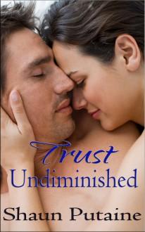Trust Undiminished (Volume 2) - Shaun Putaine