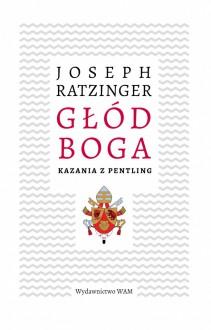 Głód Boga - Joseph Ratzinger - Benedykt XVI