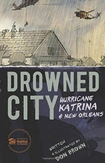 Drowned City: Hurricane Katrina and New Orleans - Don Brown