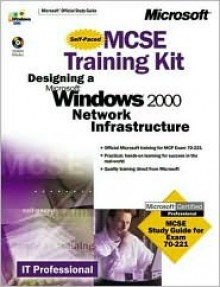MCSE Training Kit (Exam 70-221): Designing a Microsoft Windows 2000 Network Infrastructure - Microsoft Press, Microsoft Press