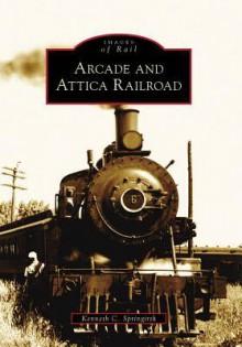 Arcade and Attica Railroad - Kenneth Springirth