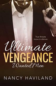 Ultimate Vengeance (Wanted Men Book 4) - Nancy Haviland