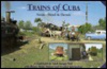 Trains of Cuba: Steam, Diesel & Electric - Adolf Hungry Wolf