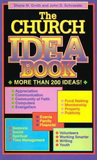 The Church Idea Book - Shane M. Groth, John D. Schroeder