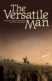 The Versatile Man: The Life and Times of Don Ross Kaytetye Stockman - Alexander Donald Pwerle Ross, Alexander Donald Pwerle Ross