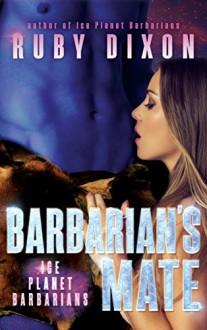 Barbarian's Mate: A SciFi Alien Romance (Ice Planet Barbarians Book 7) - Ruby Dixon
