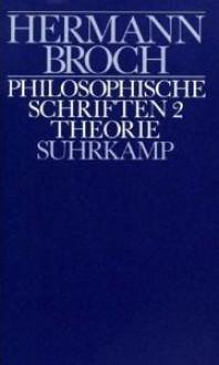 Philosophische Schriften 2: Theorie (Kommentierte Werkausgabe, #10) - Hermann Broch, Paul Michael Lützeler